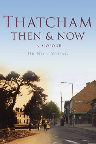 Thatcham Then & Now: In Colour: Dr. Nick Young