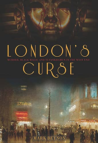 9780752463124: London's Curse: Murder, Black Magic and Tutankhamun in the 1920s West End