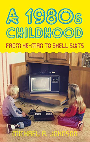 9780752463377: A 1980s Childhood: From He-Man to Shell Suits