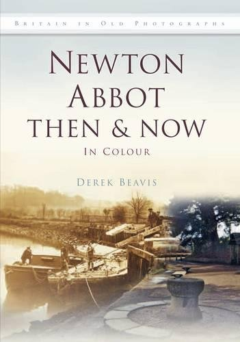 9780752463414: Newton Abbot Then & Now: In Colour