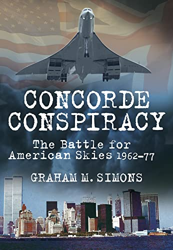 9780752463650: Concorde Conspiracy: The Battle for American Skies, 1962-77