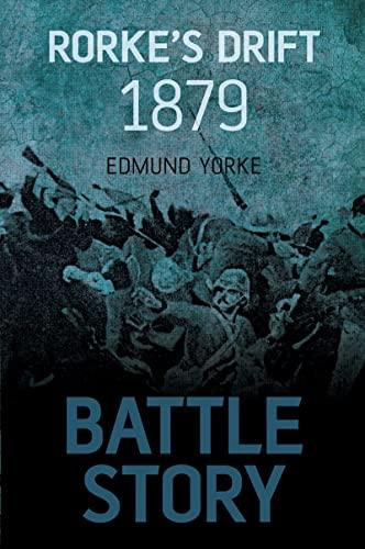 Battle Story: Rorke's Drift 1879: Yorke, Edmund