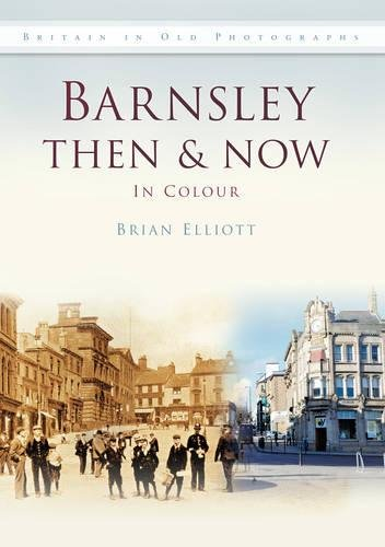 9780752464022: Barnsley Then & Now (Then & Now (History Press))