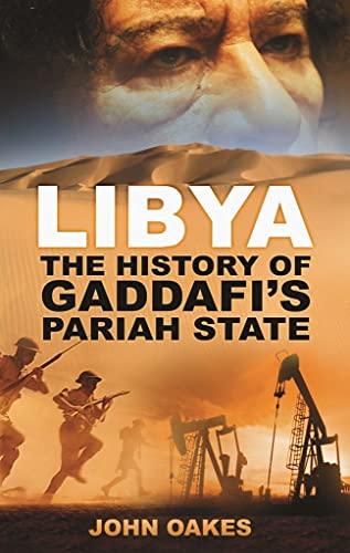 9780752464121: Libya: The History of Gaddafi's Pariah State