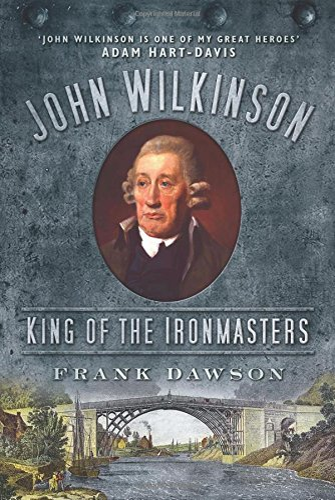 9780752464817: John Wilkinson: King of the Ironmasters