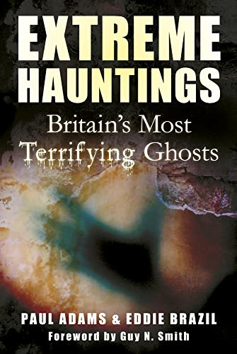 9780752465357: Extreme Hauntings: Britain's Most Terrifying Ghosts