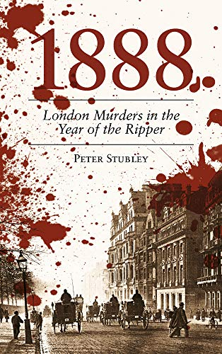 9780752465432: 1888: London Murders in the Year of the Ripper