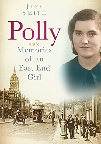 9780752465722: Polly: Memories of an East End Girl