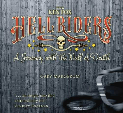 9780752465739: The Ken Fox Hellriders: A Journey With the Wall of Death