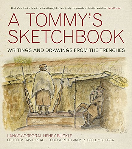 A Tommy's Sketchbook: Writings and Drawings from the Trenches: Buckle, Lance Corporal Henry