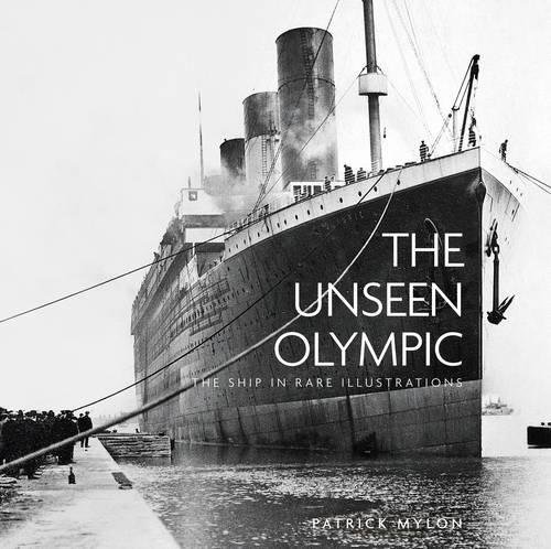 9780752466262: The Unseen Olympic: The Ship in Rare Illustrations