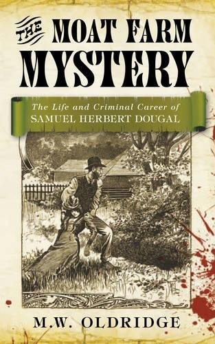9780752466293: The Moat Farm Mystery: The Life And Criminal Careeer Of Samuel Herbert Dougal