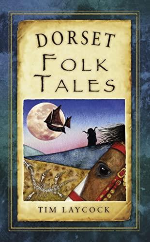 9780752466361: Dorset Folk Tales (Folk Tales (Folk Tales: United Kingdom)