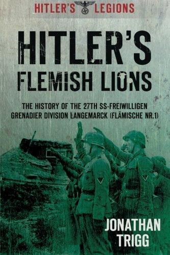 9780752467306: Hitler's Flemish Lions: The History of the SS-Freiwilligan Grenadier Division Langemarck (Flamische Nr. I) (Hitler's Legions)