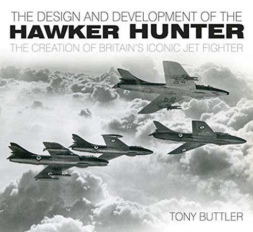 9780752467467: The Design and Development of the Hawker Hunter: The Creation of Britain's Iconic Jet Fighter