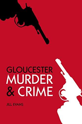 9780752467504: Gloucester Murder & Crime