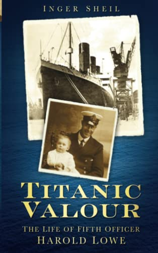 9780752469966: Titanic Valour: The Life Of Fifth Officer Harold Lowe
