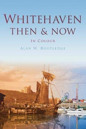 Whitehaven: Then & Now (Then & Now: Routledge, Alan
