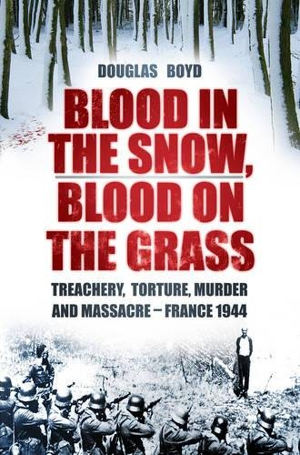 9780752470269: Blood in the Snow, Blood on the Grass: Treachery, Torture, Murder and Massacre - France 1944