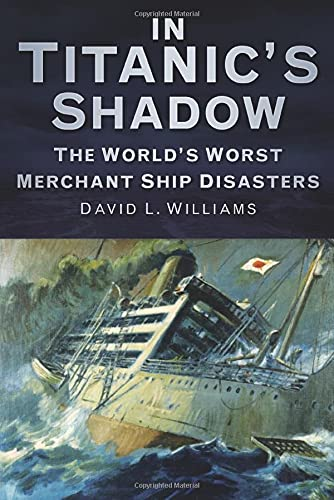 In Titanic's Shadow: The World's Worst Merchant Ship Disasters