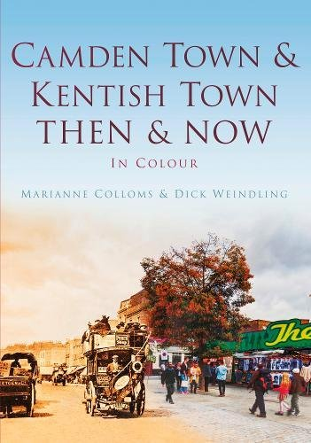 9780752474670: Camden Town & Kentish Town Then & Now (Then & Now (History Press))