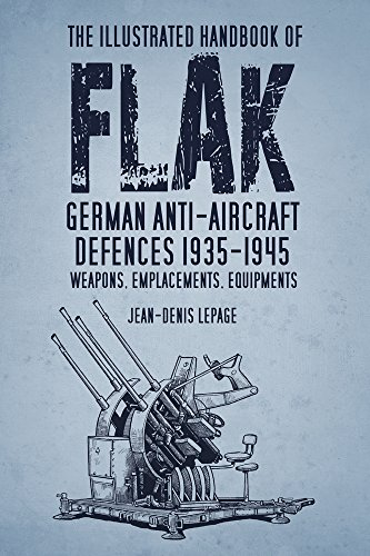 9780752474755: The Illustrated Handbook of Flak: German Anti-Aircraft Defences 1935–1945: Weapons, Emplacements, Equipments