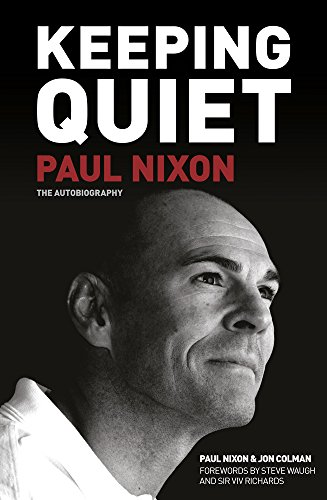 9780752476469: Keeping Quiet: Paul Nixon: The Autobiography (Foreword by Steve Waugh and Sir Viv Richards)