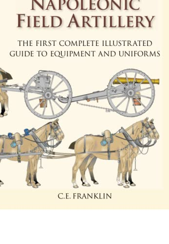 9780752476520: British Napoleonic Field Artillery: The First Complete Guide to Equipment and Uniforms