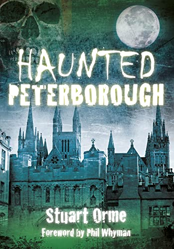 9780752476544: Haunted Peterborough (Haunted (History Press))