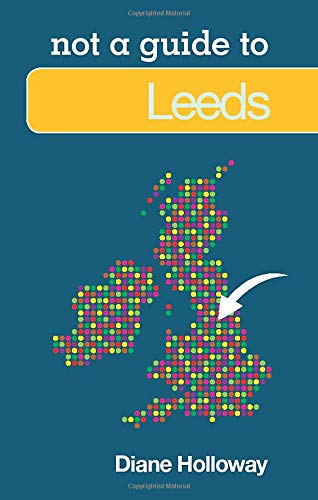 9780752476568: Leeds: Not a Guide to