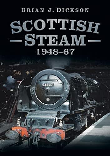 Scottish Steam 1948-67: Dickson, Brian J.