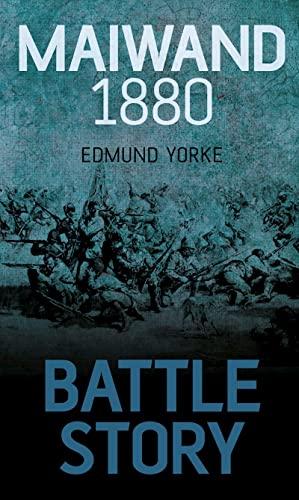 Battle Story: Maiwand 1880: Yorke, Edmund