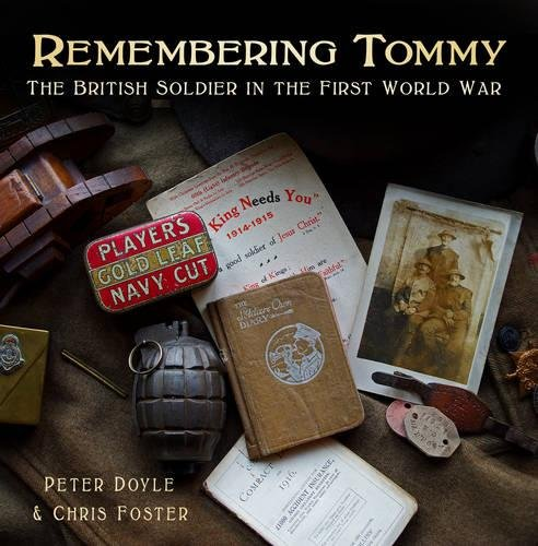 Remembering Tommy: The British Soldier in the First World War: Doyle, Peter; Foster, Chris