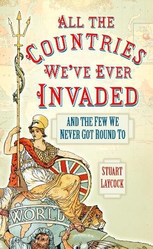 9780752479699: All the Countries We've Ever Invaded: And the Few We Never Got Round To