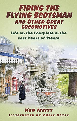 Firing the Flying Scotsman and Other Great: Ken Issitt