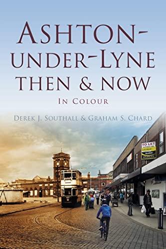 9780752480503: Ashton-under-Lyne Then & Now: In Colour (Then & Now (History Press))