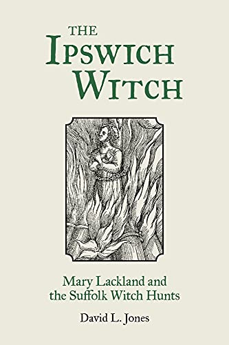 The Ipswich Witch: Mary Lackland and the Suffolk Witch Hunts (9780752480527) by David L. Jones