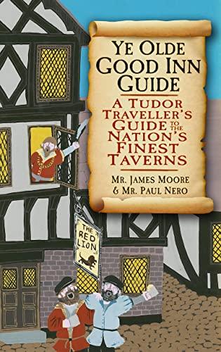 9780752480619: Ye Olde Good Inn Guide: A Tudor Traveller's Guide to the Nation's Finest Taverns