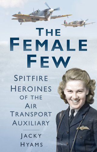 The Female Few: Spitfire Heroines of the: Jacky Hyams