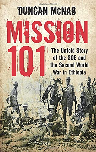 9780752482699: Mission 101: The Untold Story of the SOE and the Second World War in Ethiopia. Duncan McNab
