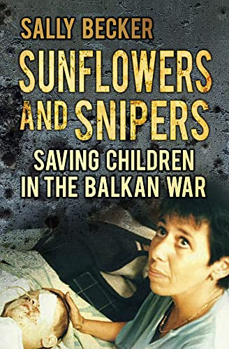 9780752483092: Sunflowers and Snipers: Saving Children in the Balkan War