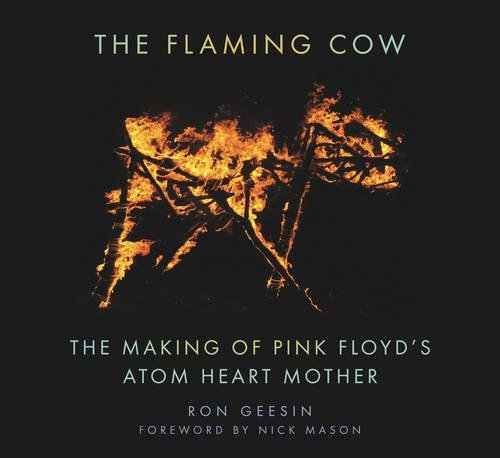 9780752486154: The Flaming Cow: The Making of Pink Floyd's Atom Heart Mother