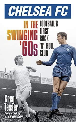 9780752486260: Chelsea FC in the Swinging '60s: Football's First Rock 'n' Roll Club