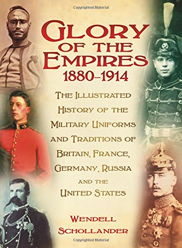 9780752486345: The Glory of the Empires 1880-1914: The Illustrated History of the Uniforms and Traditions of Britain, France, Germany, Russia and the United States