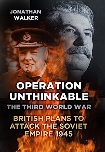 9780752487182: Operation Unthinkable: The Third World War: British Plans to Attack the Soviet Empire 1945