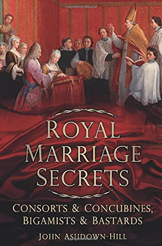9780752487267: Royal Marriage Secrets: Consorts & Concubines, Bigamists & Bastards