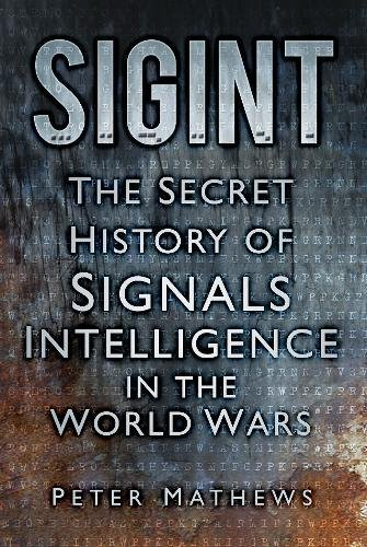 9780752487342: Sigint: The Secret History of Signals Intelligence 1914-45