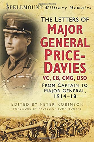 9780752487366: Spellmount Military Memoirs: The Letters of Major General Price Davies VC, CB, CMG, DSO: From Captain to Major General, 1914-18