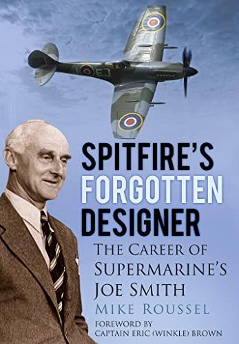9780752487595: Spitfire's Forgotten Designer: The Career of Supermarine's Joe Smith