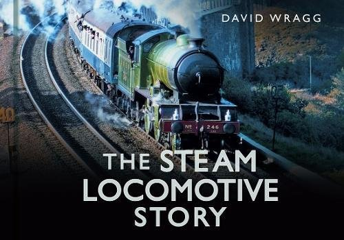 9780752488066: The Steam Locomotive Story